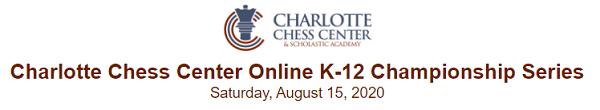 Charlotte Chess Center Online K-12 Championship Series. Saturday, August 15, 2020