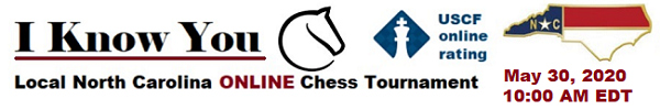 I Know You 3rd. Local North Carolina Online Chess Tournament