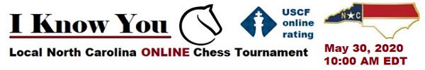 I Know You 3rd. Local North Carolina Online Chess Tournament