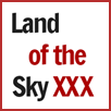 Land Of The Sky XXX